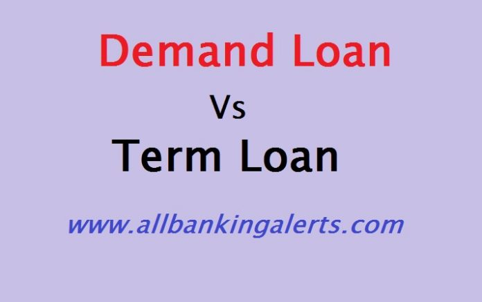 Difference between Demand Loan and Term Loan
