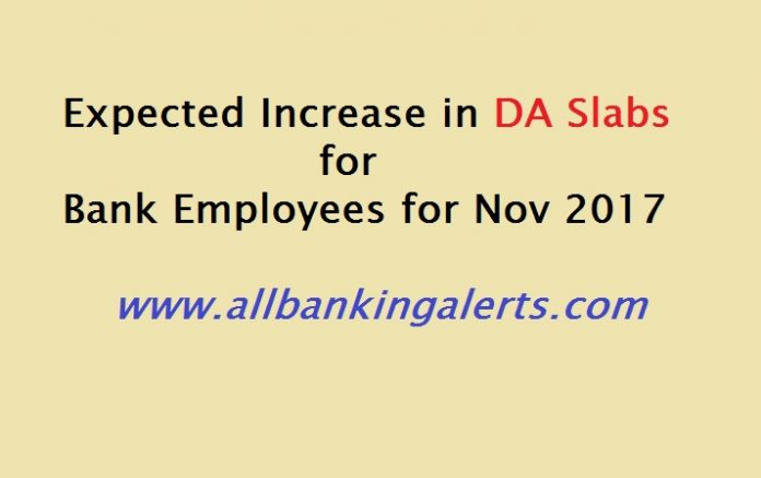 Expected increase in DA slabs for bank employees for Nov 2017