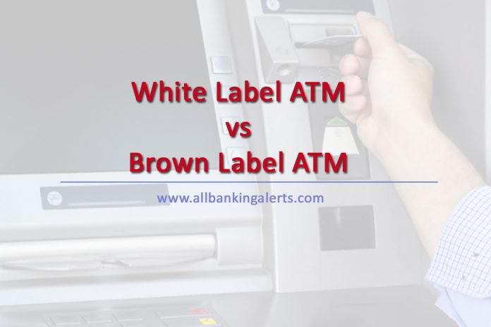 Difference between white label atm and brown label atm