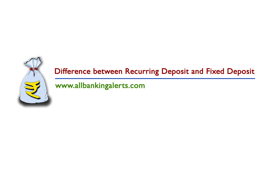 Difference Between Recurring Deposit And Fixed Deposit All Banking