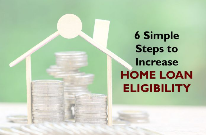 Increase Home Loan Eligibility in 6 simple steps