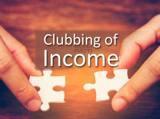 Provisions of Clubbing of Income under Income Tax Act 1961