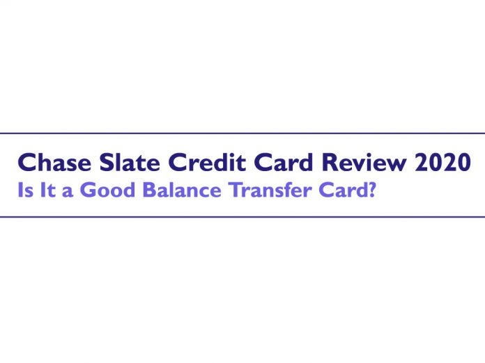 Chase Slate Credit Card Review 2020 - Free Balance Transfer Card