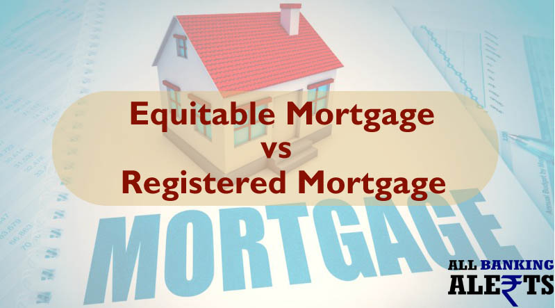 Difference between equitable mortgage and registered mortgage, equitable mortgage vs registered mortgage