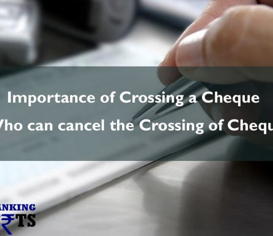 Importance of crossing a cheque, who can cancel the crossing of cheque