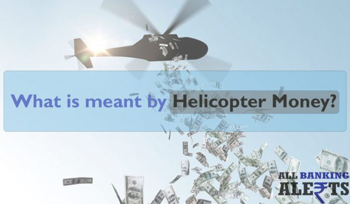 What is meant by helicopter money - pros and cons